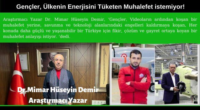 Araştırmacı Yazar Dr. Mimar Hüseyin Demir, 'Gençler, Ülkenin Enerjisini Tüketen Muhalefet istemiyor!'